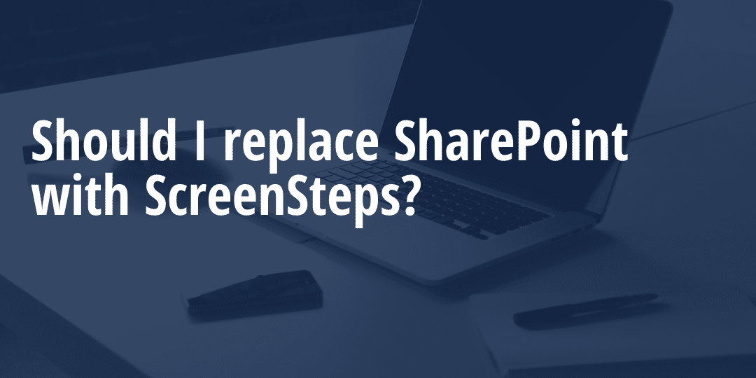 Should I replace my Sharepoint Knowledge Base with ScreenSteps?