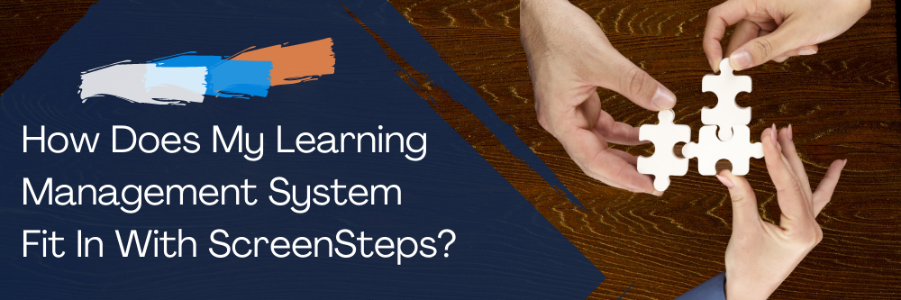 How Does My Learning Management System Fit In With ScreenSteps?