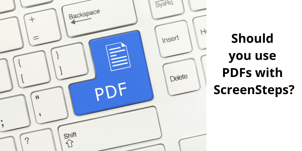 Why you shouldn't use ScreenSteps to create PDFs (and when you should)